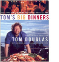 Tom's Big Dinners- Big Time Home Cooking for Family & Friends